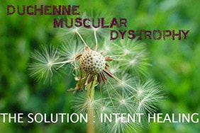 Duchenne Muscular Dystrophy Treatment With Intent Healing(TM) : Solution For DMD