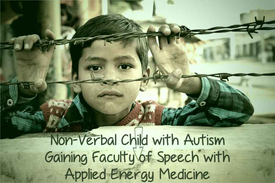 Non-Verbal Child With Autism Gaining Faculty Of Speech With Applied Energy Medicine