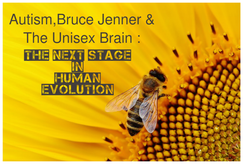 Autism, Bruce Jenner & The Unisex Brain : The Next Stage In Human Evolution  Uncategorized