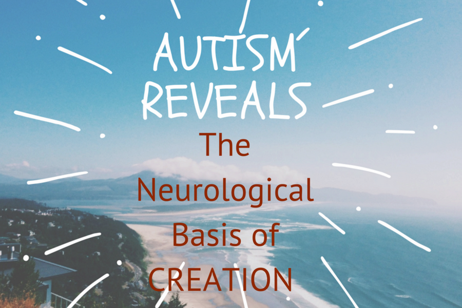 Autism Update : Autism Reveals The Neurological Basis Of Creation