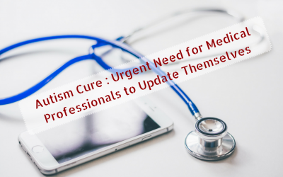 Autism Cure : URGENT Need for Medical Professionals to Update Themselves on LATEST Evidence-Based Autism Cure