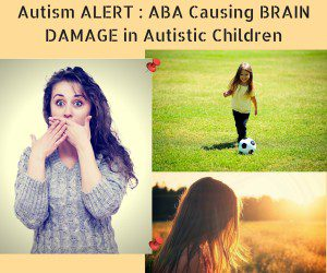 """Autism ALERT : """"Early Intensive Intervention"""" with ABA causes BRAIN DAMAGE in Autistic Children"""