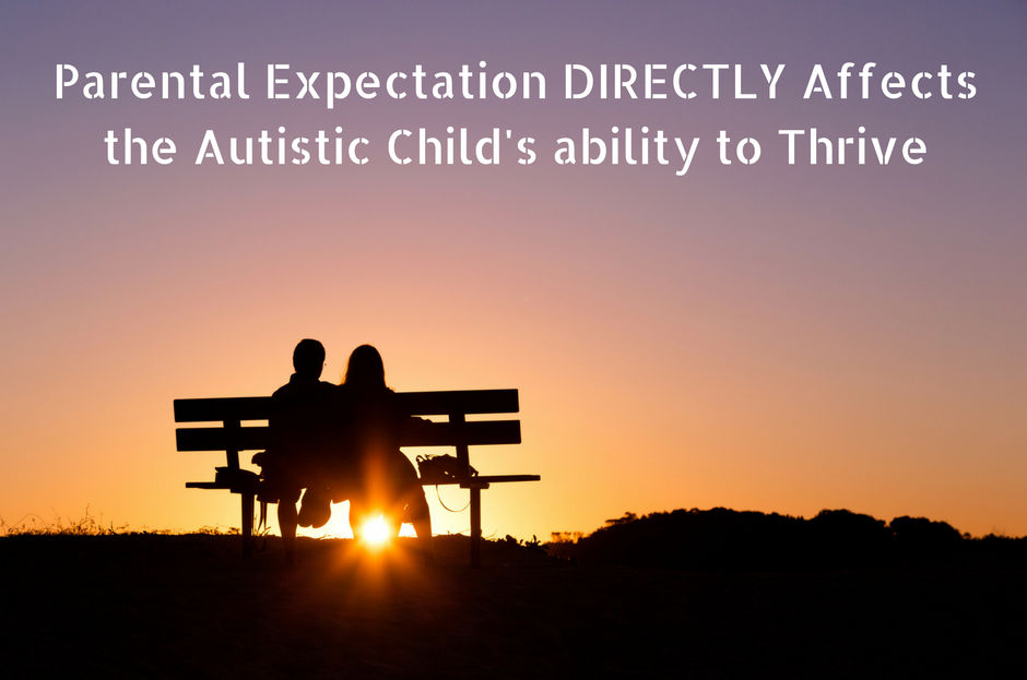 Autism Latest : Parental Expectation DIRECTLY Affects the Autistic Child's ability to THRIVE