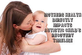 Are YOUR Health Issues DELAYING the Recovery of Your Autistic Child ?