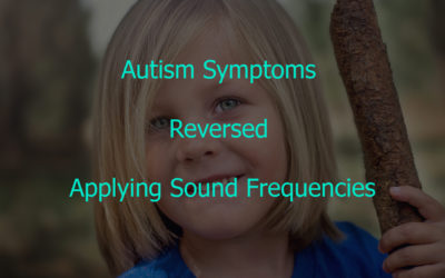 Autism Symptoms Reversed Applying Sound Frequencies