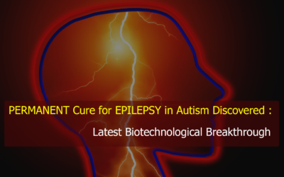 PERMANENT Cure for EPILEPSY in Autism Discovered : Latest Biotechnological Breakthrough