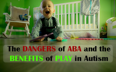 The DANGERS of ABA and the BENEFITS of PLAY in Autism