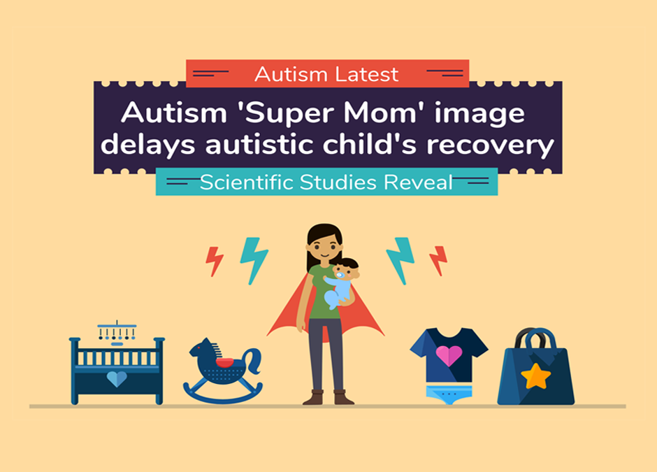 Autism 'Super Mom' image delays the recovery of the autistic child: Latest studies reveal