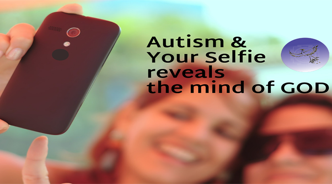 """Autism, Selfies and the Mind of """"God"""""""