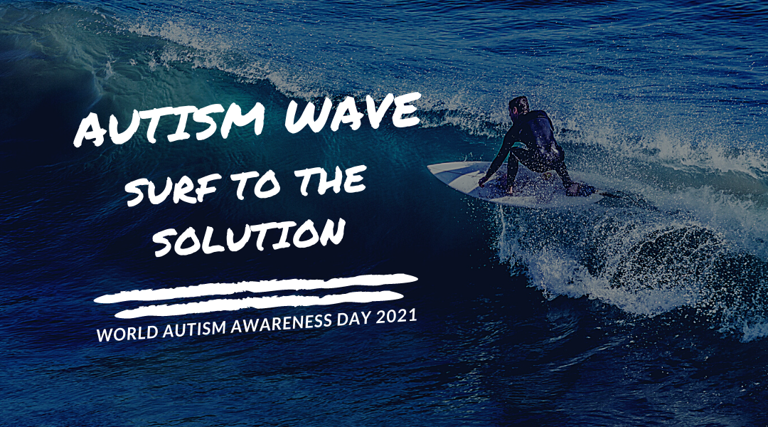 """Are you ready for the next big """"wave"""" after COVID-19? Welcoming the """"Autism Wave"""" on World Autism Awareness Day 2021"""